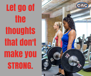 Let go of the thoughts that don't make you STRONG.